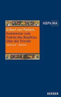 Gilbert von Poitiers: Expositio in Boethii. De trinitate - Kommentar zum Traktat des Boethius. Über die Trinität, Buch