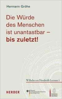 Hermann Gröhe: Die Würde des Menschen ist unantastbar - bis zuletzt!, Buch
