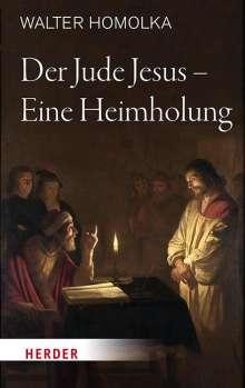 Walter Homolka: Der Jude Jesus - Eine Heimholung, Buch