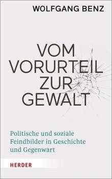 Wolfgang Benz: Vom Vorurteil zur Gewalt, Buch
