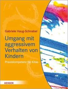 Gabriele Haug-Schnabel: Umgang mit aggressivem Verhalten von Kindern, Buch