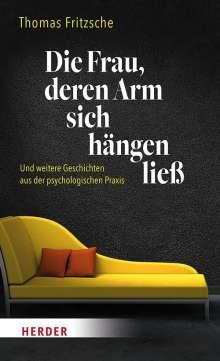Thomas Fritzsche: Die Frau, deren Arm sich hängen ließ, Buch