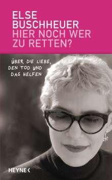 Else Buschheuer: Hier noch wer zu retten?, Buch