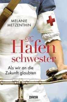 Melanie Metzenthin: Die Hafenschwester - Als wir an die Zukunft glaubten, Buch