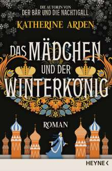 Katherine Arden: Das Mädchen und der Winterkönig, Buch