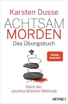 Karsten Dusse: Achtsam morden - Das Übungsbuch nach der Joschka-Breitner-Methode, Buch