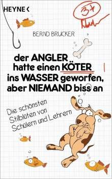 Bernd Brucker: Der Angler hatte einen Köter ins Wasser geworfen, aber niemand biss an, Buch