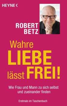 Robert Betz: Wahre Liebe lässt frei!, Buch
