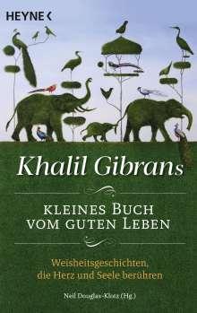 Khalil Gibran: Khalil Gibrans kleines Buch vom guten Leben, Buch