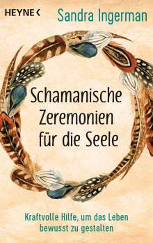 Sandra Ingerman: Schamanische Zeremonien für die Seele, Buch