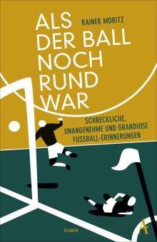 Rainer Moritz: Als der Ball noch rund war, Buch
