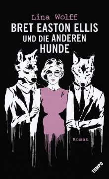 Lina Wolff: Bret Easton Ellis und die anderen Hunde, Buch