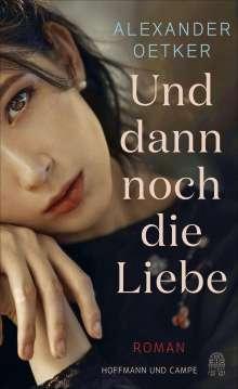 Alexander Oetker: Und dann noch die Liebe, Buch