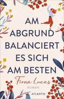 Fiona Lucas: Am Abgrund balanciert es sich am besten, Buch
