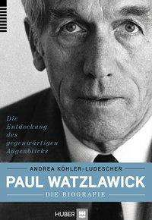 Andrea Köhler-Ludescher: Paul Watzlawick - die Biografie, Buch