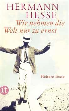 Hermann Hesse: Wir nehmen die Welt nur zu ernst, Buch