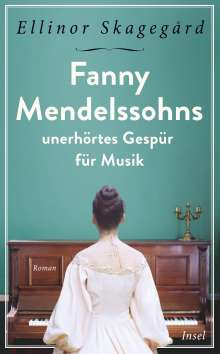 Ellinor Skagegård: Fanny Mendelssohns unerhörtes Gespür für Musik, Buch