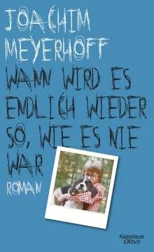 Joachim Meyerhoff: Wann wird es endlich wieder so, wie es nie war, Buch