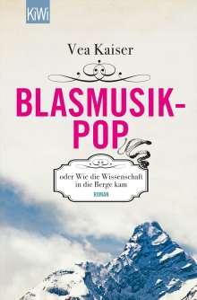 Vea Kaiser: Blasmusikpop oder Wie die Wissenschaft in die Berge kam, Buch