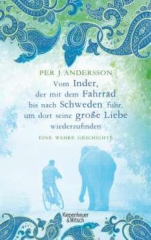 Per J. Andersson: Vom Inder, der mit dem Fahrrad bis nach Schweden fuhr um dort seine große Liebe wiederzufinden, Buch