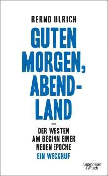 Bernd Ulrich: Guten Morgen, Abendland - Der Westen am Beginn einer neuen Epoche, Buch