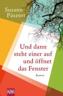 Susann Pásztor: Und dann steht einer auf und öffnet das Fenster, Buch