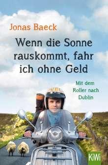 Jonas Baeck: Wenn die Sonne rauskommt, fahr ich ohne Geld, Buch