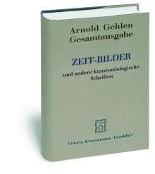 Arnold Gehlen: Gesamtausgabe Bd. 9 / Zeit-Bilder und weitere kunstsoziologische Schriften, Buch