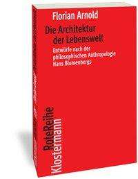Florian Arnold: Die Architektur der Lebenswelt, Buch