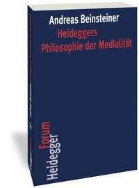 Andreas Beinsteiner: Heideggers Philosophie der Medialität, Buch