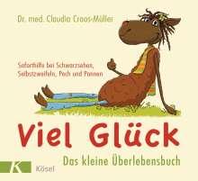 Claudia Croos-Müller: Viel Glück - Das kleine Überlebensbuch, Buch