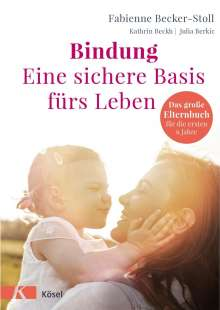 Fabienne Becker-Stoll: Bindung - eine sichere Basis fürs Leben, Buch