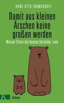 Hans-Otto Thomashoff: Damit aus kleinen Ärschen keine großen werden, Buch