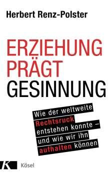 Herbert Renz-Polster: Erziehung prägt Gesinnung, Buch