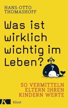 Hans-Otto Thomashoff: Was ist wirklich wichtig im Leben?, Buch