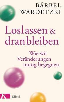 Bärbel Wardetzki: Loslassen und dranbleiben, Buch