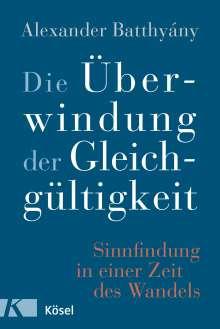 Alexander Batthyány: Die Überwindung der Gleichgültigkeit, Buch