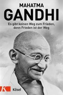 Mahatma Gandhi: Es gibt keinen Weg zum Frieden, denn Frieden ist der Weg, Buch