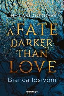 Bianca Iosivoni: The Last Goddess, Band 1: A Fate Darker Than Love, Buch