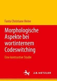 Fanta Christiane Heine: Morphologische Aspekte bei wortinternem Codeswitching, Buch