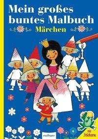 Mein großes buntes Malbuch: Märchen, Buch