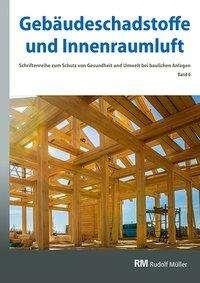 Gebäudeschadstoffe und Innenraumluft, Band 6: Emissionsarme Bauprodukte, Emissionen aus Holz, Konservierungsmittel, Buch