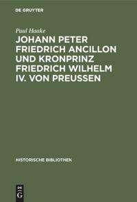 Paul Haake: Johann Peter Friedrich Ancillon und Kronprinz Friedrich Wilhelm IV. von Preußen, Buch