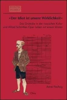 """Amrei Flechsig: """"Der Idiot ist unsere Wirklichkeit"""": Das Groteske in der russischen Kultur und Alfred Schnittkes Oper """"Leben mit einem Idioten"""", Buch"""