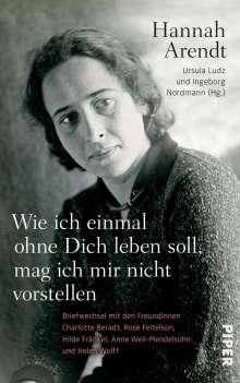 Hannah Arendt: Wie ich einmal ohne Dich leben soll, mag ich mir nicht vorstellen, Buch