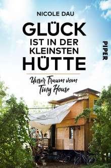 Nicole Dau: Glück ist in der kleinsten Hütte, Buch