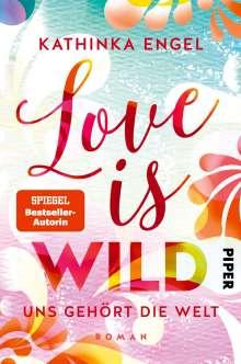 Kathinka Engel: Love is Wild - Uns gehört die Welt, Buch