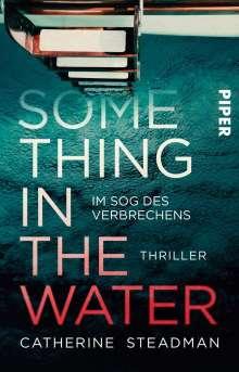 Catherine Steadman: Something in the Water - Im Sog des Verbrechens, Buch