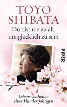 Toyo Shibata: Du bist nie zu alt, um glücklich zu sein, Buch