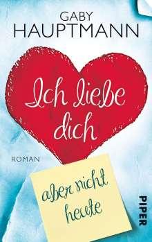 Gaby Hauptmann: Ich liebe dich, aber nicht heute, Buch